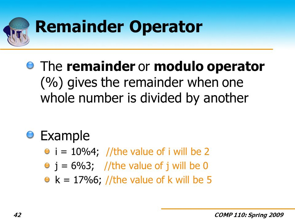 Remainder Operator The remainder or modulo operator (%) gives the remainder when one whole number is divided by another.