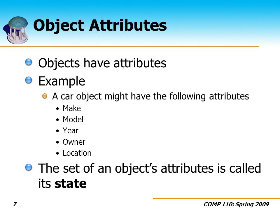 Object Attributes Objects have attributes Example