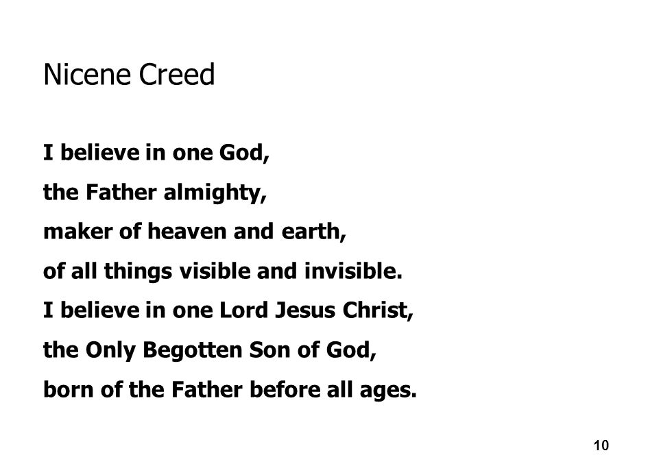 Nicene Creed I believe in one God, the Father almighty,