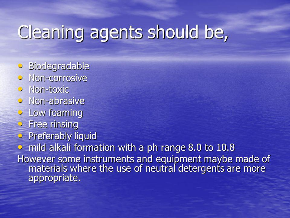 Cleaning agents should be,