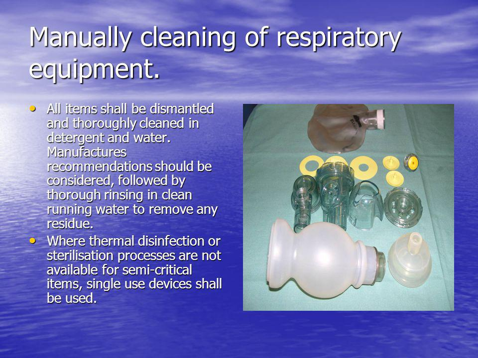 Manually cleaning of respiratory equipment.