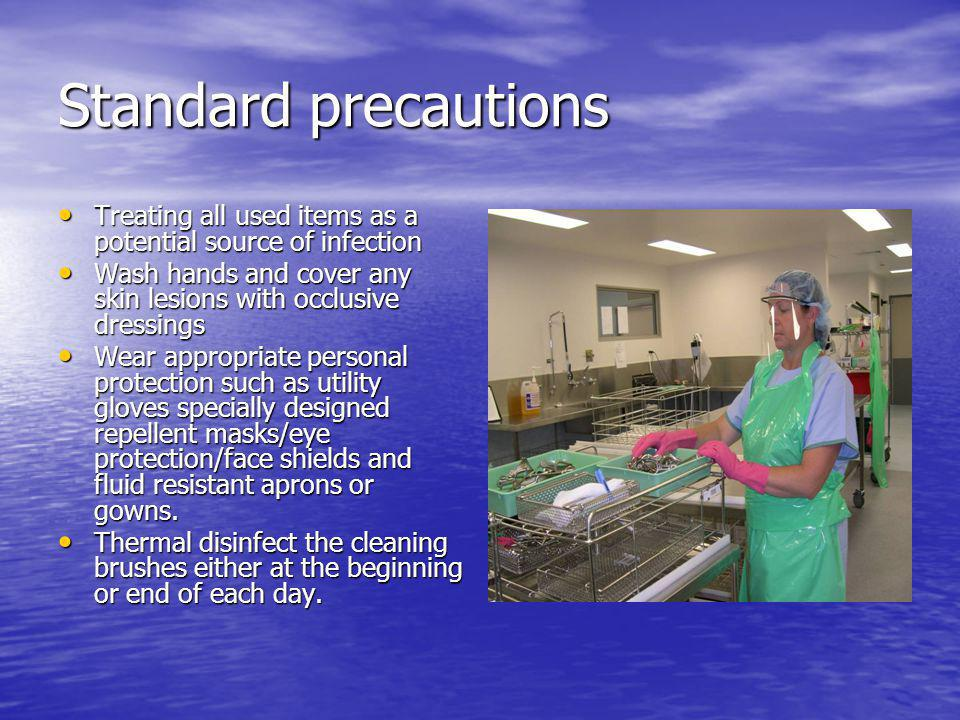 Standard precautions Treating all used items as a potential source of infection. Wash hands and cover any skin lesions with occlusive dressings.