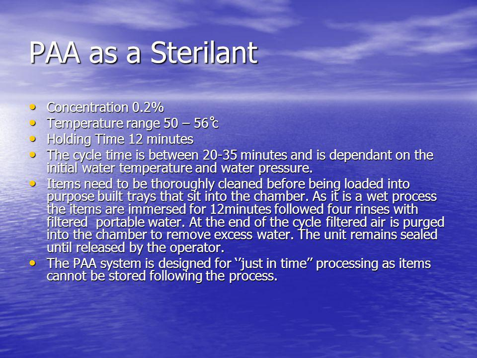 PAA as a Sterilant Concentration 0.2% Temperature range 50 – 56 ̊c