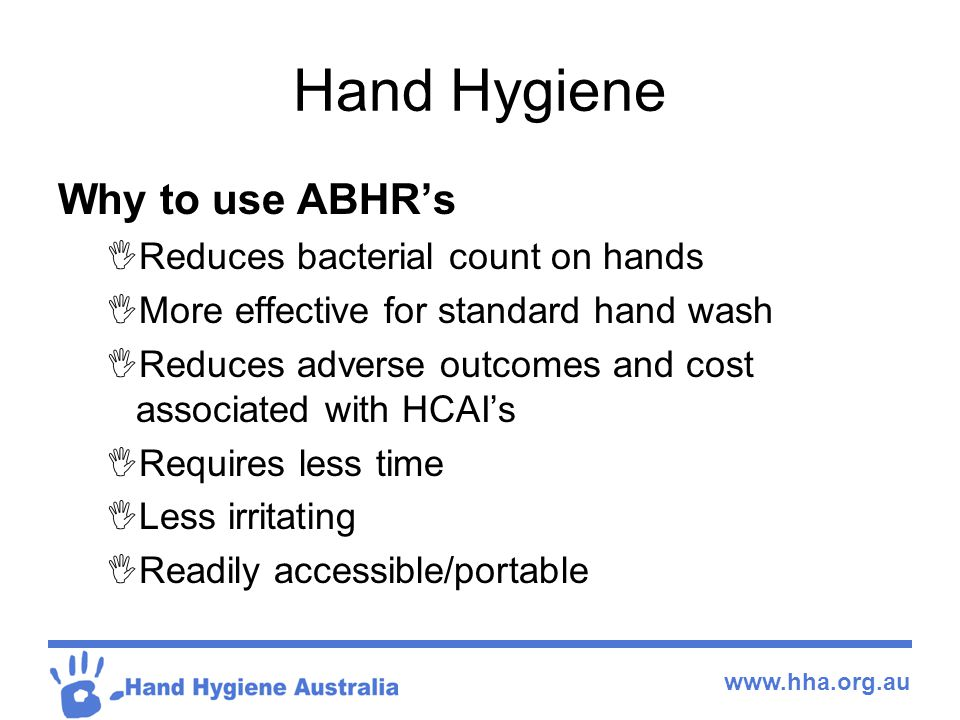 Hand Hygiene Why to use ABHR's Reduces bacterial count on hands
