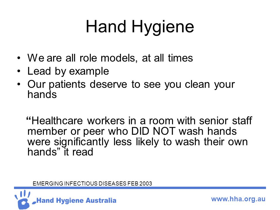 Hand Hygiene We are all role models, at all times Lead by example