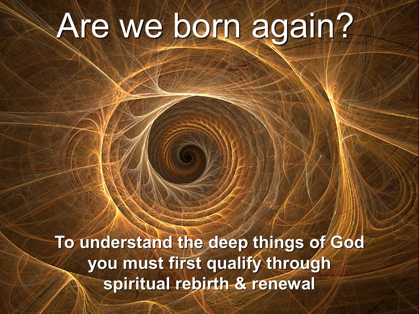 Are we born again To understand the deep things of God