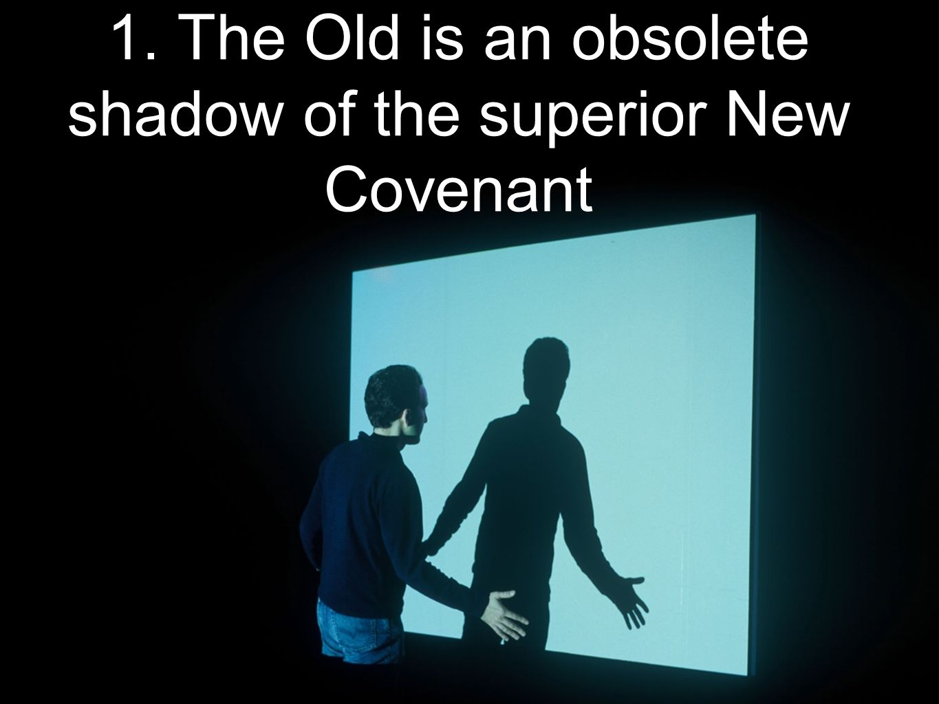1. The Old is an obsolete shadow of the superior New Covenant