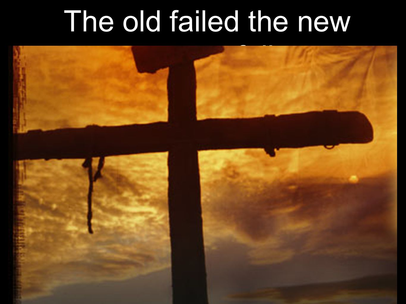 The old failed the new cannot fail
