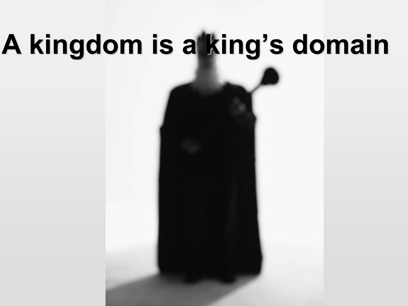 A kingdom is a king's domain