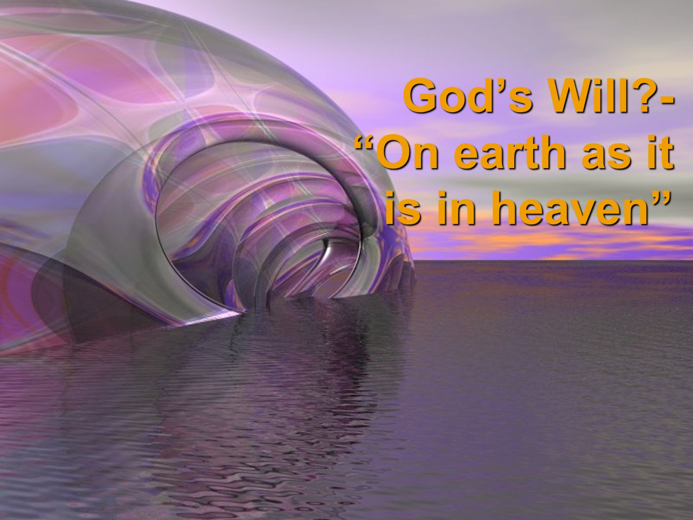 God's Will - On earth as it is in heaven