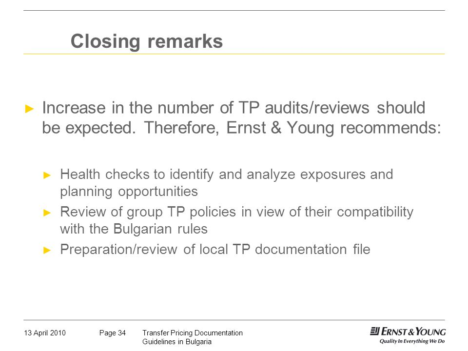 Closing remarks Increase in the number of TP audits/reviews should be expected. Therefore, Ernst & Young recommends: