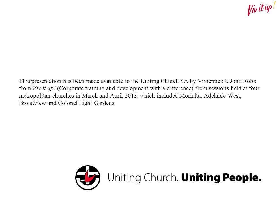 This presentation has been made available to the Uniting Church SA by Vivienne St.