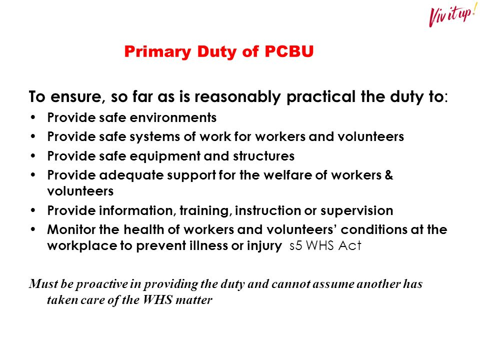 To ensure, so far as is reasonably practical the duty to: