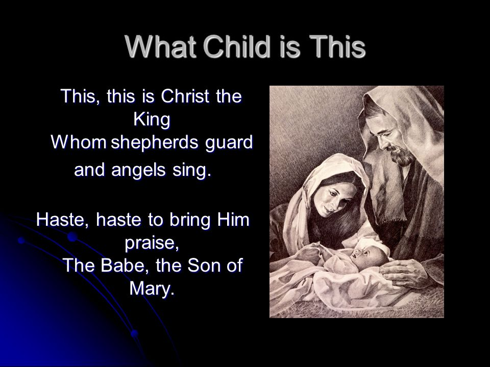 What Child is This This, this is Christ the King Whom shepherds guard