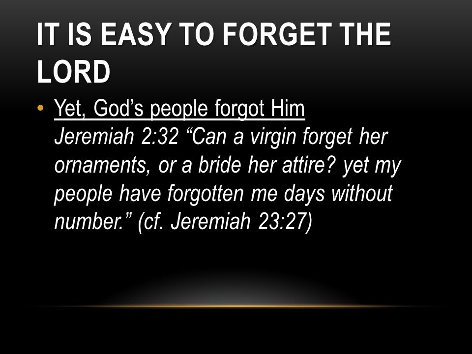 It Is Easy To Forget The Lord