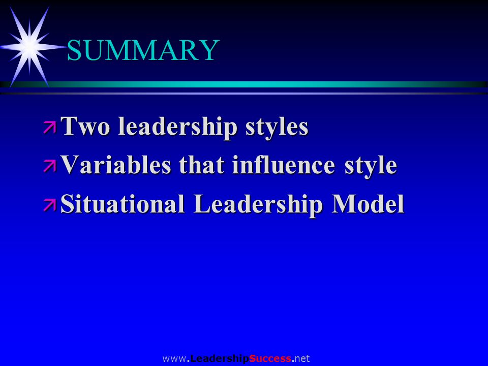 SUMMARY Two leadership styles Variables that influence style