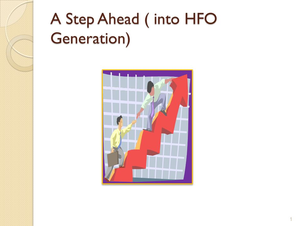 A Step Ahead ( into HFO Generation)