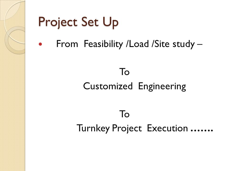 Project Set Up From Feasibility /Load /Site study – To