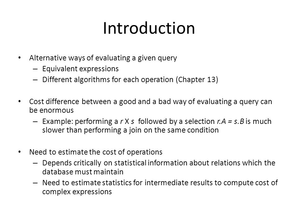 Introduction Alternative ways of evaluating a given query
