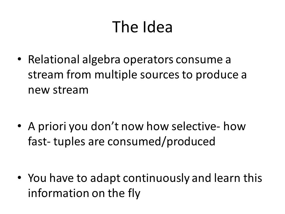 The Idea Relational algebra operators consume a stream from multiple sources to produce a new stream.
