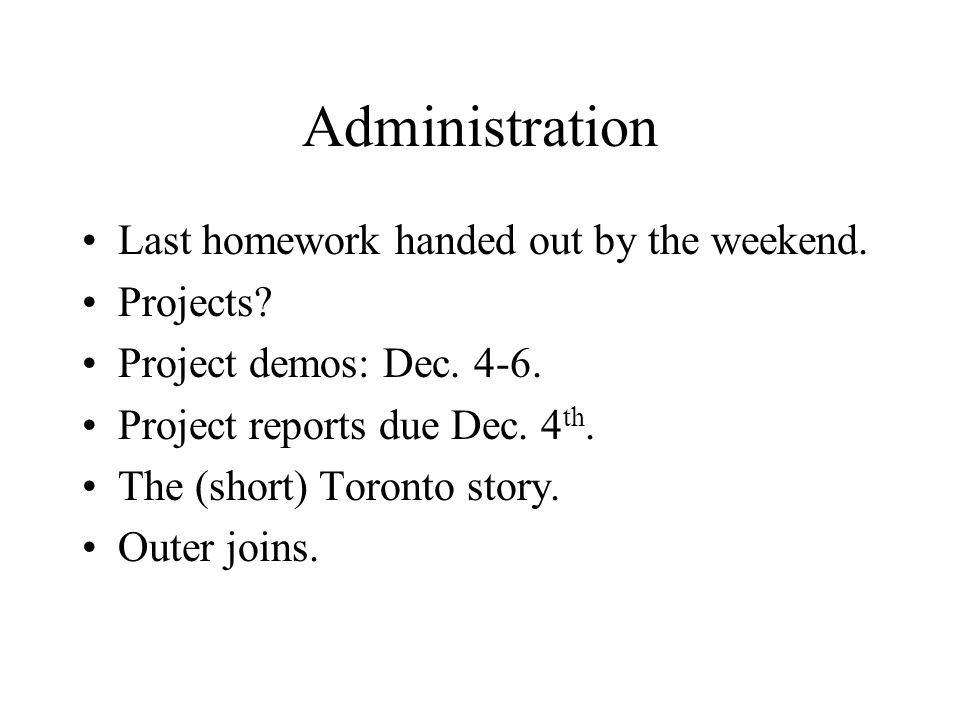 Administration Last homework handed out by the weekend. Projects