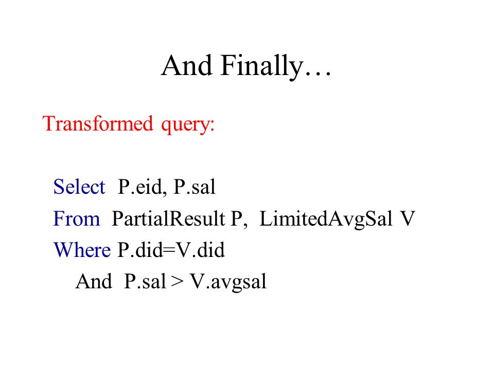 And Finally… Transformed query: Select P.eid, P.sal