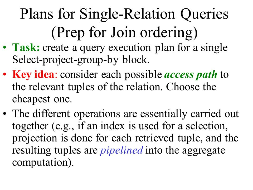 Plans for Single-Relation Queries (Prep for Join ordering)