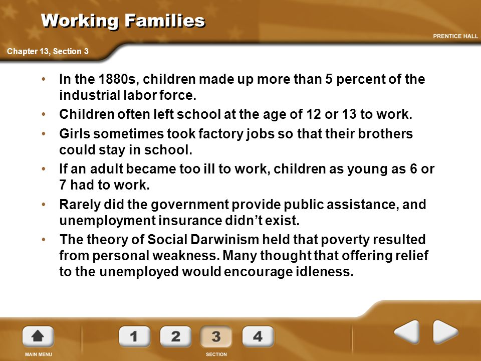 Working Families Chapter 13, Section 3. In the 1880s, children made up more than 5 percent of the industrial labor force.