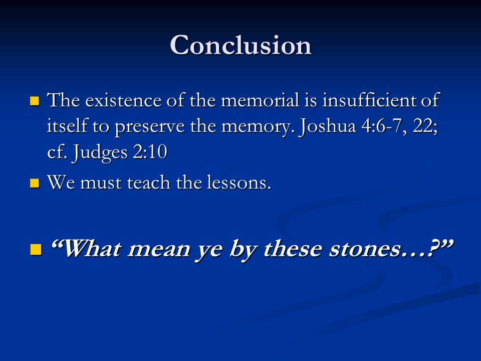 Conclusion What mean ye by these stones…