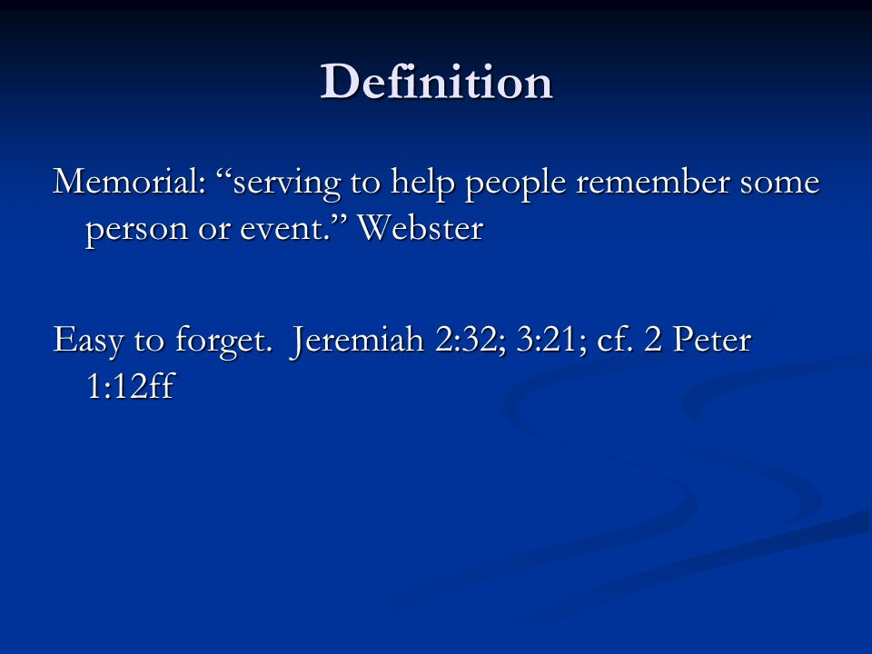 Definition Memorial: serving to help people remember some person or event. Webster Easy to forget.