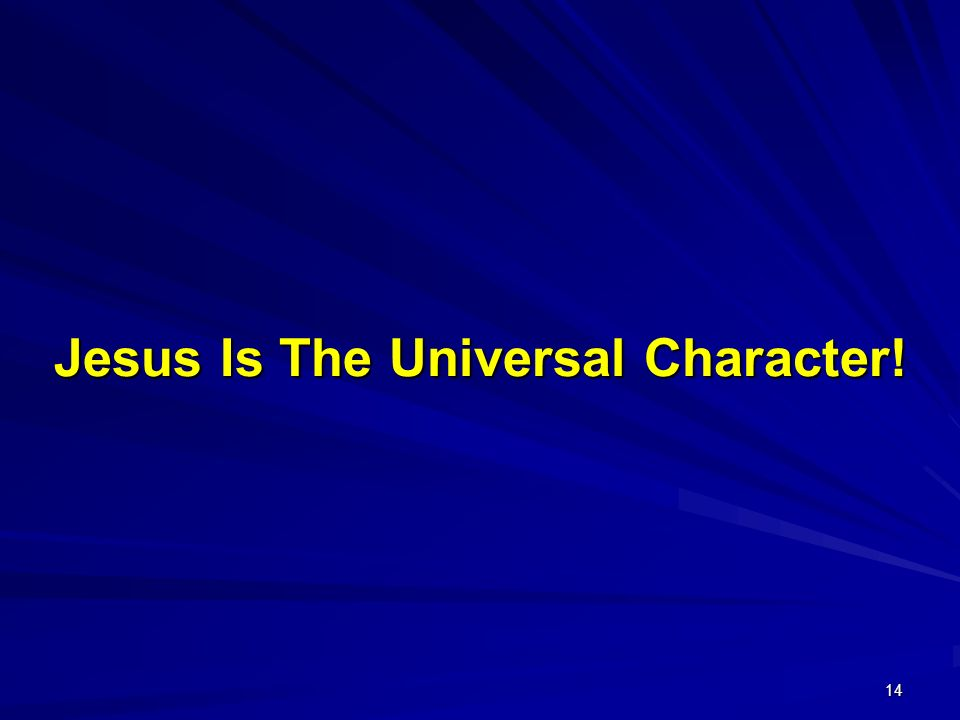 Jesus Is The Universal Character!