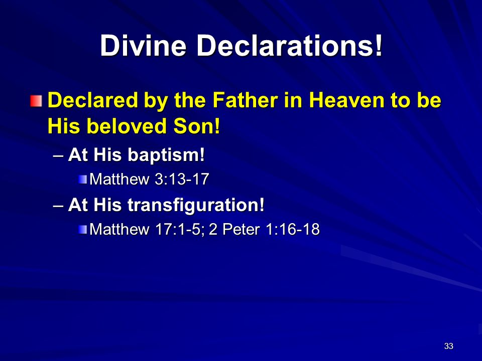 Divine Declarations! Declared by the Father in Heaven to be His beloved Son! At His baptism! Matthew 3:13-17.