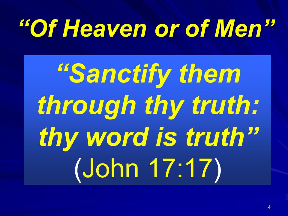 Sanctify them through thy truth: thy word is truth (John 17:17)