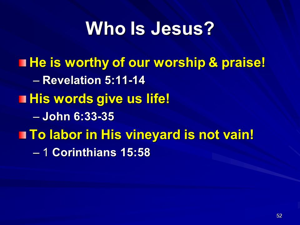 Who Is Jesus He is worthy of our worship & praise!