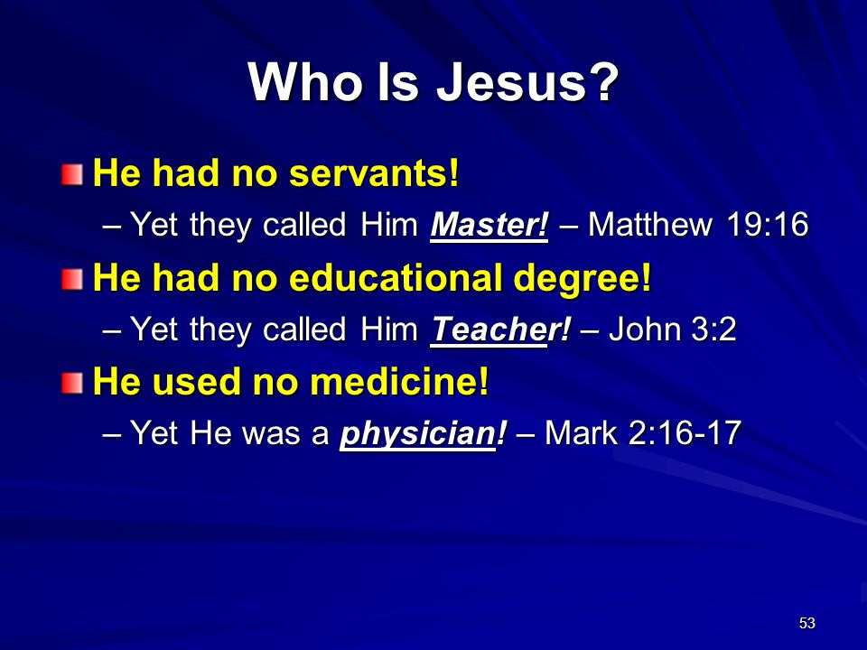 Who Is Jesus He had no servants! He had no educational degree!