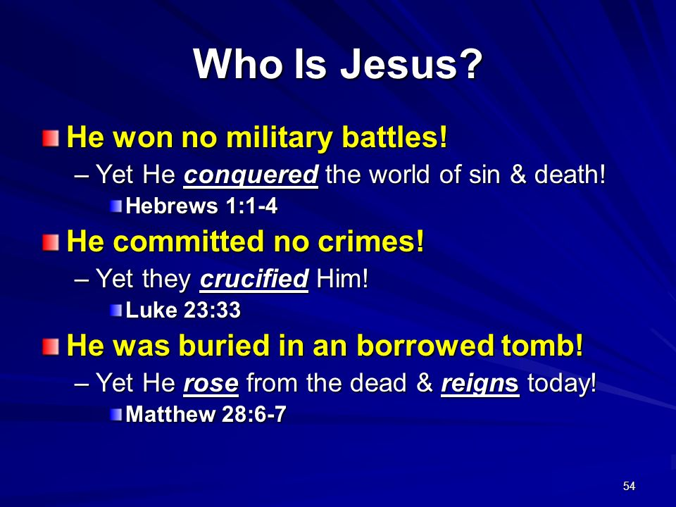 Who Is Jesus He won no military battles! He committed no crimes!