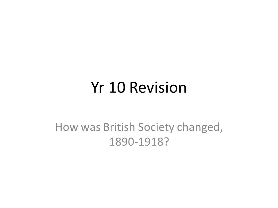 How was British Society changed, 1890-1918
