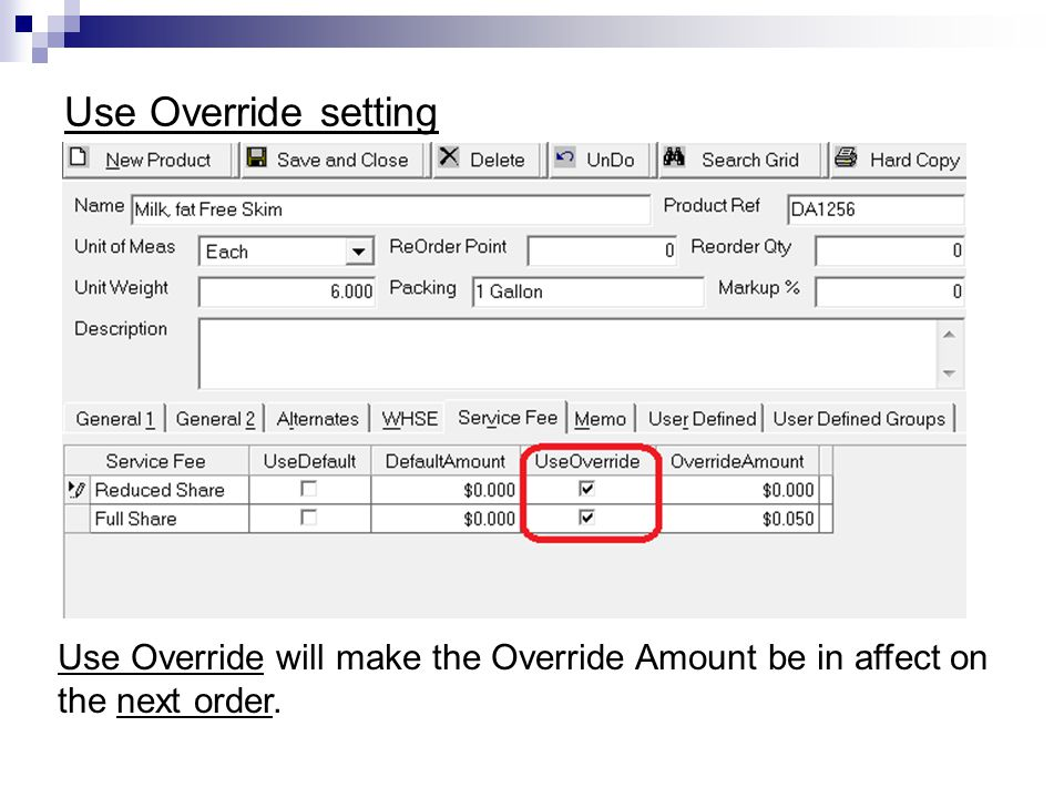 Use Override setting Use Override will make the Override Amount be in affect on the next order.