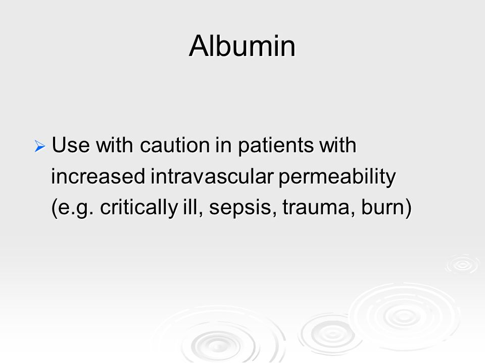 Albumin Use with caution in patients with