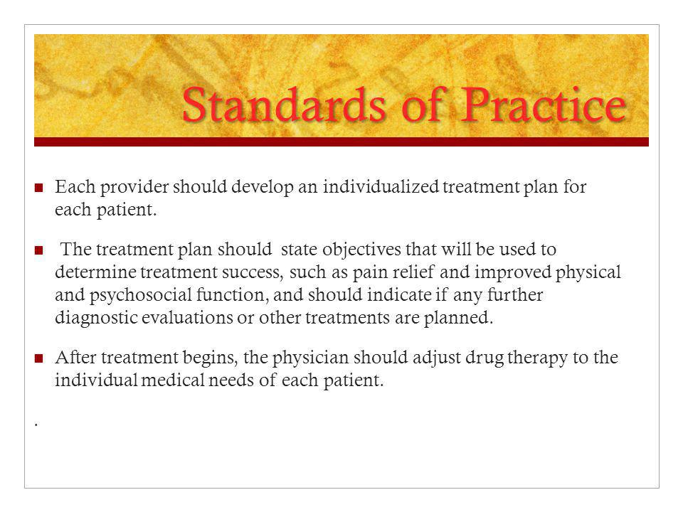 Standards of Practice Each provider should develop an individualized treatment plan for each patient.