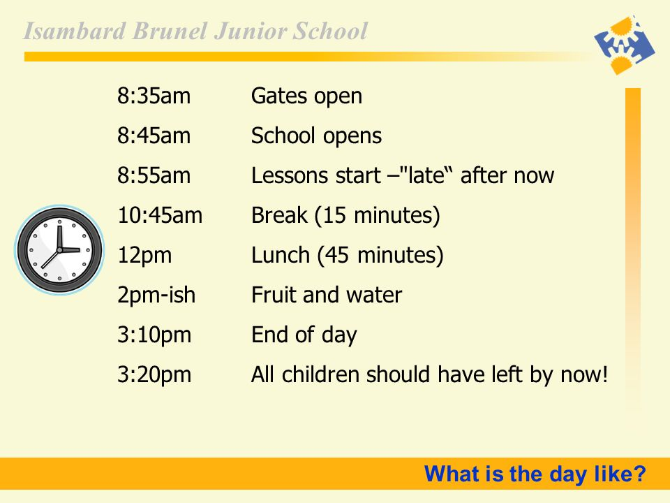 8:35am Gates open 8:45am School opens. 8:55am Lessons start – late after now. 10:45am Break (15 minutes)