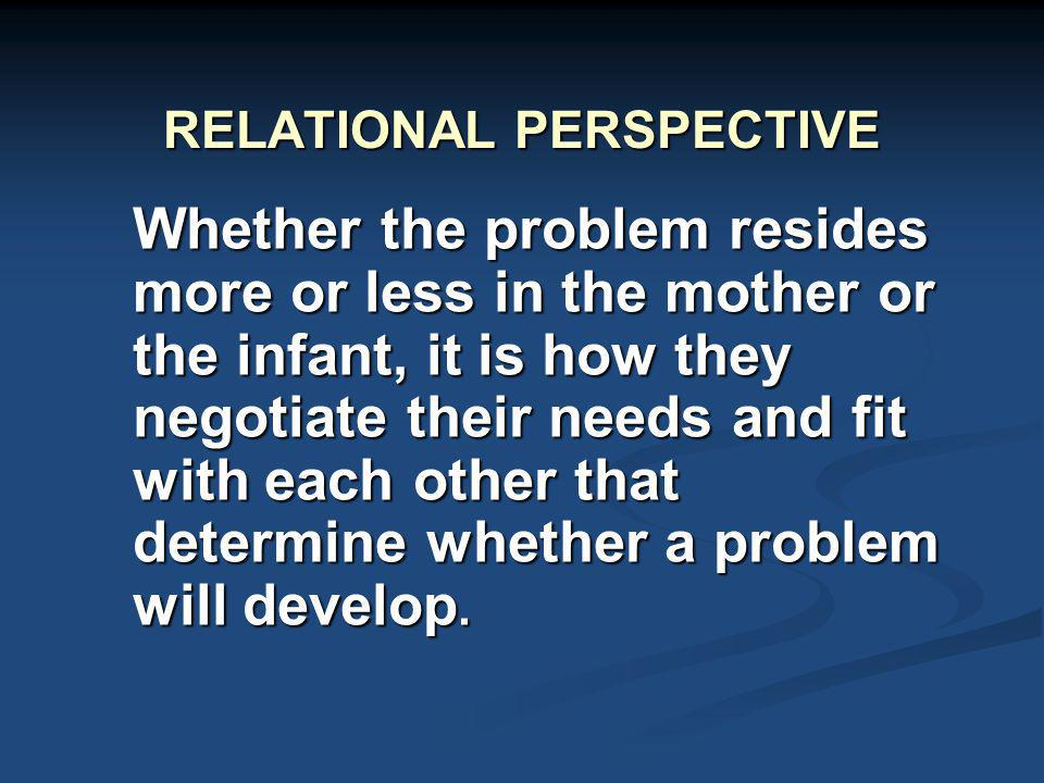 Whether The Problem Resides More Or Less In Mother Infant It Is How They Negotiate Their Needs And Fit With Each Other That Determine A