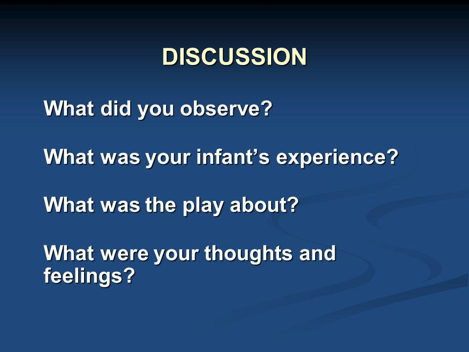 DISCUSSION What did you observe What was your infant's experience