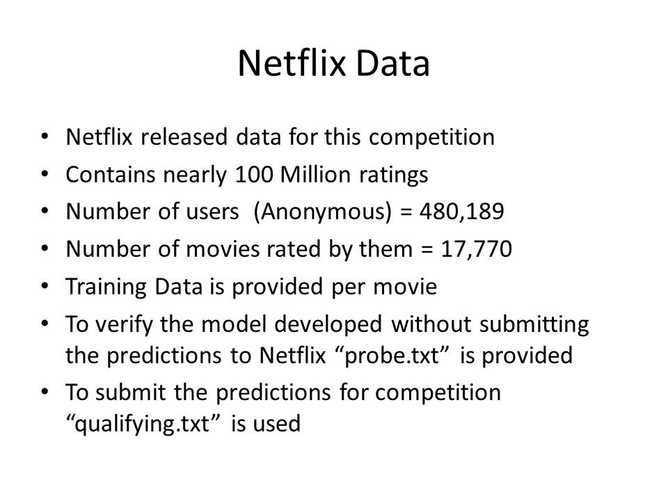 Netflix Data Netflix released data for this competition