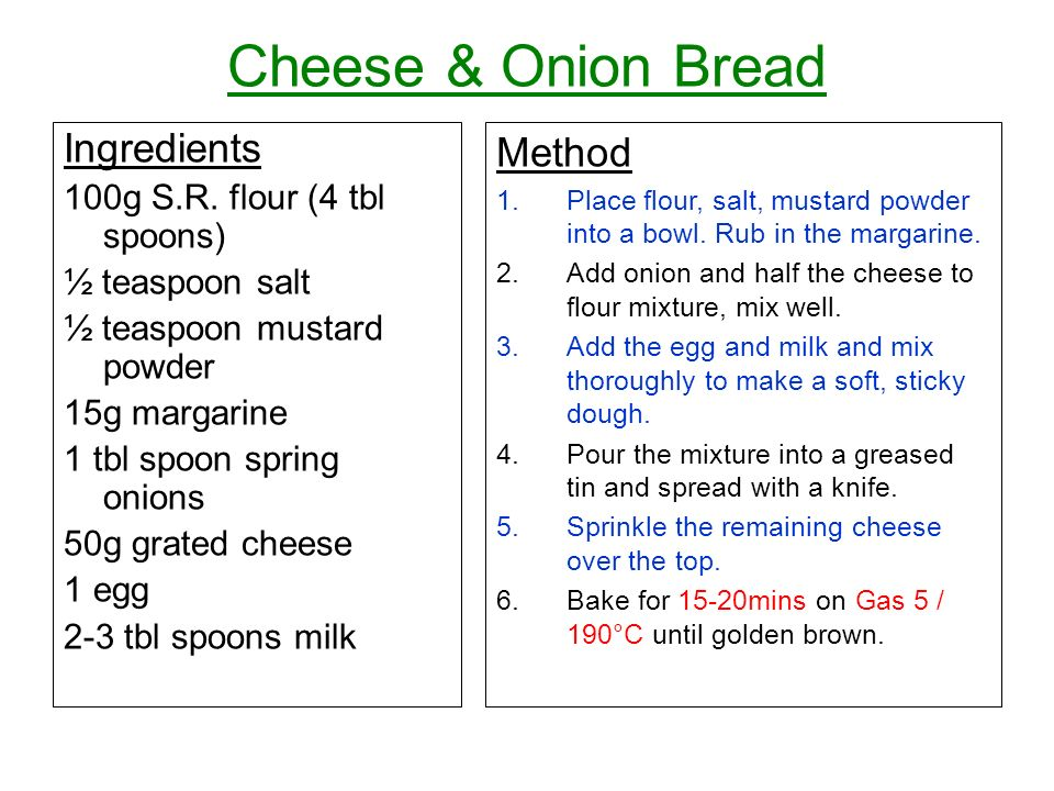 Cheese & Onion Bread Ingredients Method 100g S.R. flour (4 tbl spoons)
