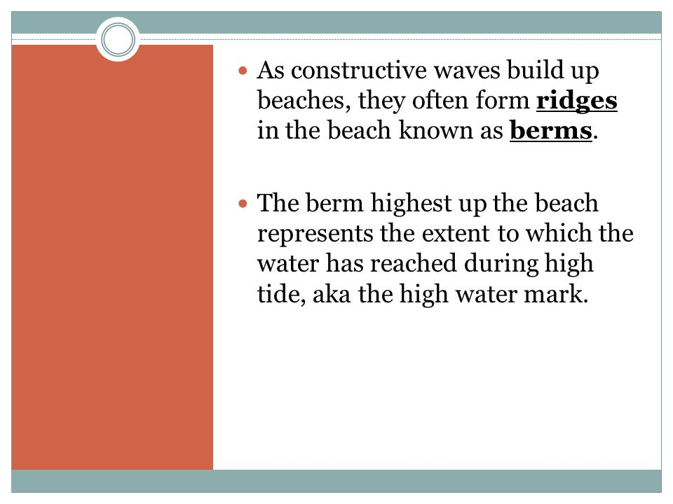 As constructive waves build up beaches, they often form ridges in the beach known as berms.