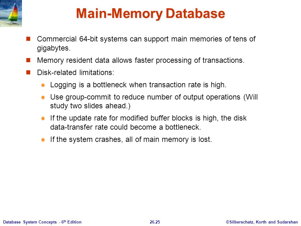 Main-Memory Database Commercial 64-bit systems can support main memories of tens of gigabytes.