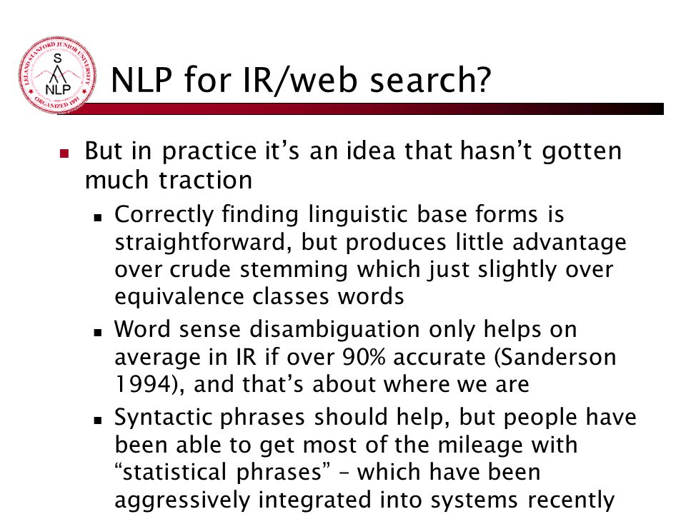 NLP for IR/web search But in practice it's an idea that hasn't gotten much traction.