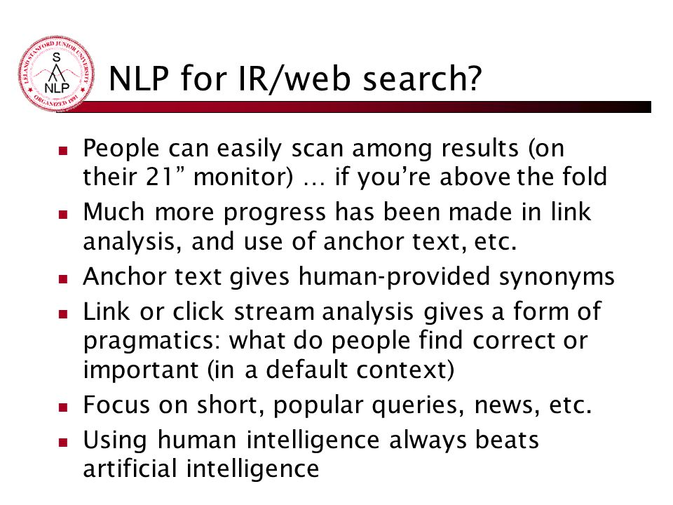 NLP for IR/web search People can easily scan among results (on their 21 monitor) … if you're above the fold.