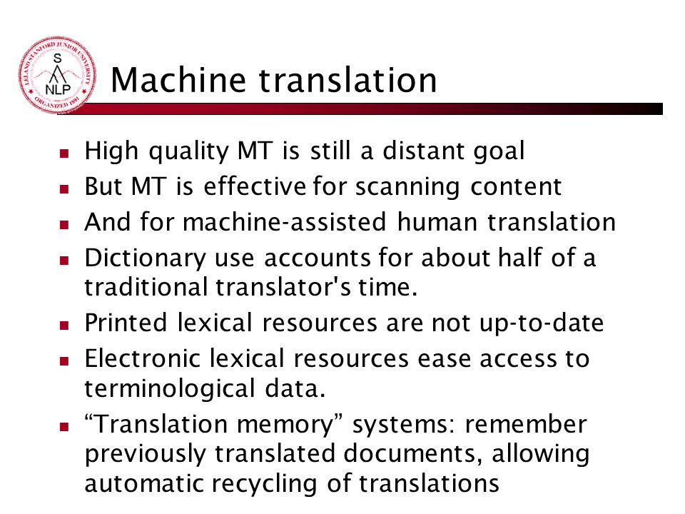 Machine translation High quality MT is still a distant goal